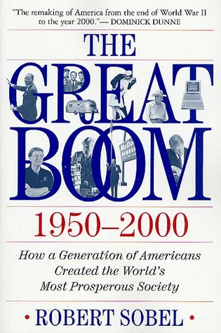 The Great Boom 1950-2000: How a Generation of Americans Created the World's Most Prosperous Society