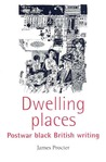 Dwelling Places: Postwar Black British Writing