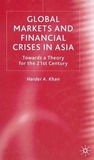 Global Markets and Financial Crises in Asia: Towards a Theory for the 21st Century