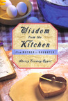 Wisdom from the Kitchen: From Mother to Daughter