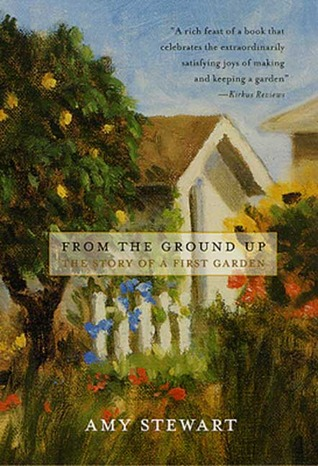 From the Ground Up by Amy Stewart
