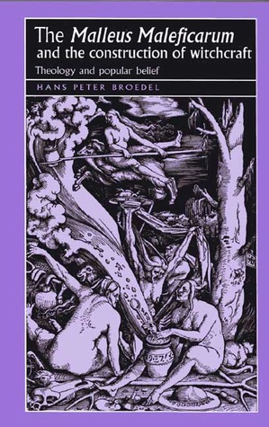The Malleus Maleficarum and the Construction of Witchcraft by Hans Peter Broedel
