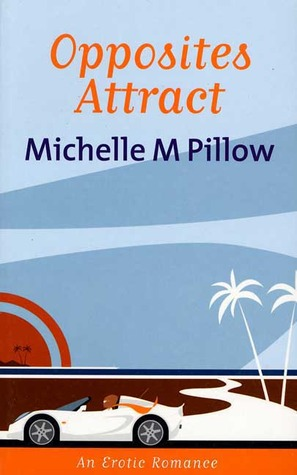 Opposites Attract by Michelle M. Pillow