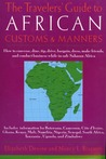 The Travelers' Guide to African Customs & Manners: How to converse, dine, tip, drive, bargain, dress, make friends, and conduct business while in sub-Saharan Africa