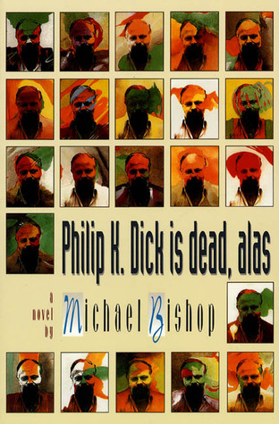Philip K. Dick is Dead, Alas by Michael Bishop