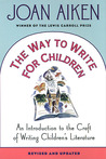 The Way to Write for Children: An Introduction to the Craft of Writing Children's Literature