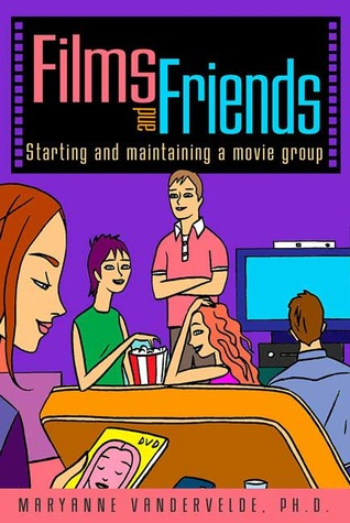 Films and Friends by Maryanne Vandervelde