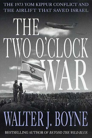 The Two OClock War: The 1973 Yom Kippur Conflict and the Airlift That Saved Israel