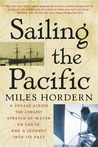 Sailing the Pacific: A Voyage Across the Longest Stretch of Water on Earth, and a Journey into Its Past
