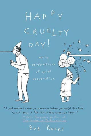 Happy Cruelty Day!: Daily Celebrations of Quiet Desperation