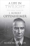 A Life in Twilight: The Final Years of J. Robert Oppenheimer