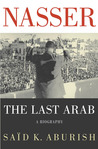 Nasser: The Last Arab