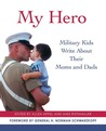 My Hero: Military Kids Write About Their Moms and Dads