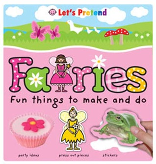 Let's Pretend: Fairies - Fun Things To Make and Do