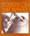 Pottery on the Wheel by Elsbeth S. Woody