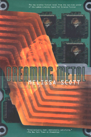 Dreaming Metal by Melissa Scott