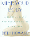 Mind Your Body: A Sexual Health and Wellness Guide for Women