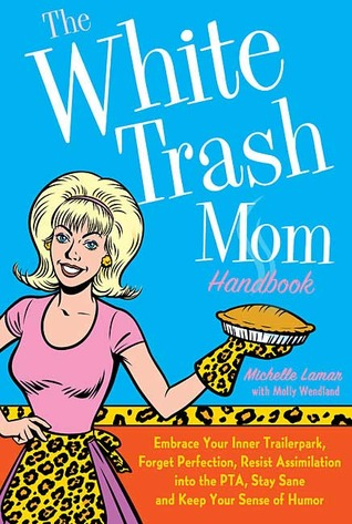 The White Trash Mom Handbook by Michelle Lamar