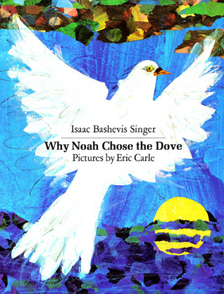 Why Noah Chose the Dove by Isaac Bashevis Singer