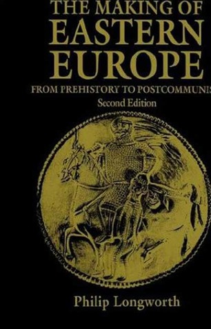 The Making of Eastern Europe: From Prehistory to Postcommunism