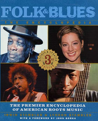 Folk & Blues: The Encyclopedia: The Premier Encyclopedia Of American Roots Music