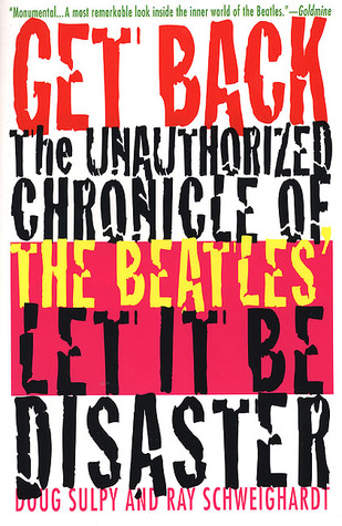 "Get Back: The Unauthorized Chronicle of the Beatles' ""Let It Be"" Disaster"