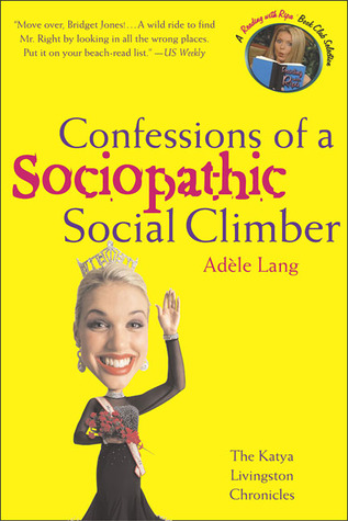 Confessions of a Sociopathic Social Climber by Adèle Lang