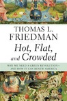 Hot, Flat, and Crowded: Why We Need a Green Revolution--and How It Can Renew America by Thomas L. Friedman
