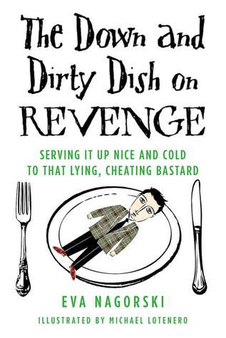 The Down and Dirty Dish on Revenge by Eva Nagorski