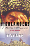 Highlanders: A Journey to the Caucasus in Quest of Memory