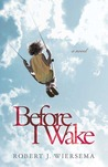 Before I Wake by Robert J. Wiersema