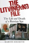 The Litvinenko File: The Life and Death of a Russian Spy