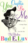 You Oughta Be Me: How to Be a Lounge Singer and Live Like One