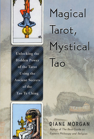 Magical Tarot, Mystical Tao: Unlocking the Hidden Power of the Tarot Using the Ancient Secrets of the Tao Te Ching