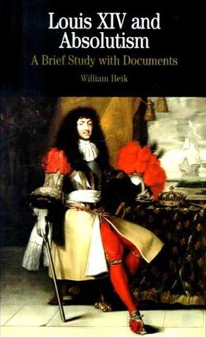 Louis XIV and Absolutism by William Beik