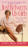 Just Between Us Girls: Secrets About Men From The Mayflower Madam