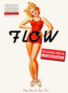 Flow: The Cultural Story of Menstruation