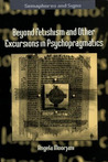 Beyond Fetishism and Other Excursions in Psychopragmatics