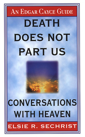 Death Does Not Part Us: Conversations With Heaven