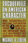 Tocqueville on American Character: Why Tocqueville's Brilliant Exploration of the American Spirit is as Vital and Important Today as It Was Nearly Two Hundred Years Ago