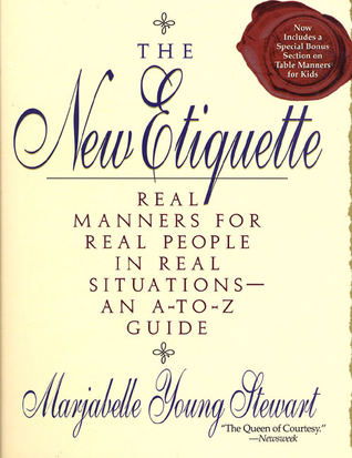 The New Etiquette: Real Manners for Real People in Real Situations--An A-to-Z Guide