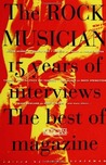 The Rock Musician: 15 Years of the interviews - The best of Musician Magazine