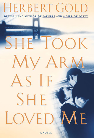 She Took My Arm As If She Loved Me: A Novel