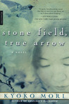 Stone Field, True Arrow: A Novel