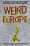 Weird Europe: A Guide to Bizarre, Macabre, and Just Plain Weird Sights