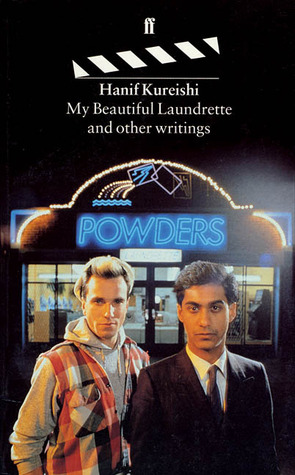 My Beautiful Laundrette and Other Writings by Hanif Kureishi