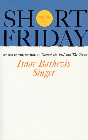 Short Friday and Other Stories by Isaac Bashevis Singer