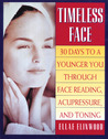 Timeless Face: 30 Days To A Younger You Through Face Reading, Acupressure, and Toning
