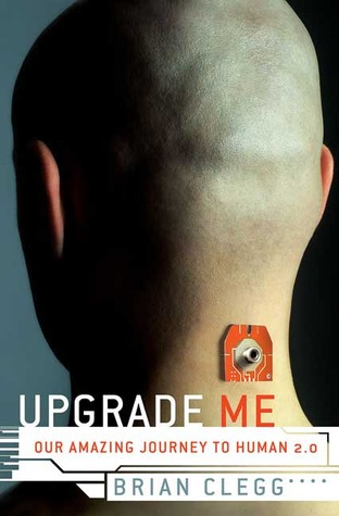 Upgrade Me: Our Amazing Journey to Human 2.0