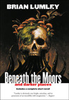Beneath the Moors and Darker Places by Brian Lumley